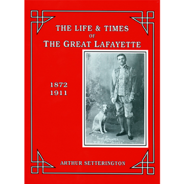 The Life and Times of The Great Lafayette  by John Kaplan