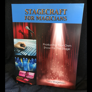 Stagecraft For Magicians: Producing Your Own Show For The Stage by Terry Magelssen